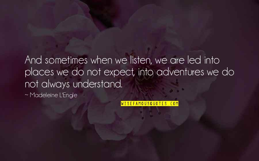 Listen Quotes By Madeleine L'Engle: And sometimes when we listen, we are led