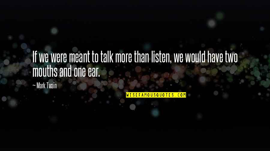 Listen Quotes By Mark Twain: If we were meant to talk more than