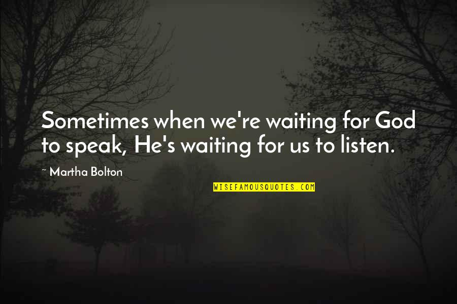 Listen Quotes By Martha Bolton: Sometimes when we're waiting for God to speak,