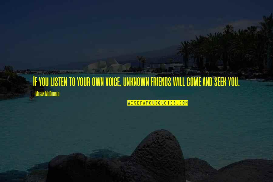 Listen Quotes By Megan McDonald: If you listen to your own voice, unknown