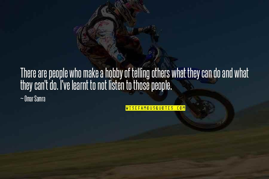 Listen Quotes By Omar Samra: There are people who make a hobby of