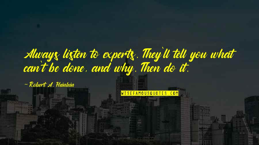 Listen Quotes By Robert A. Heinlein: Always listen to experts. They'll tell you what