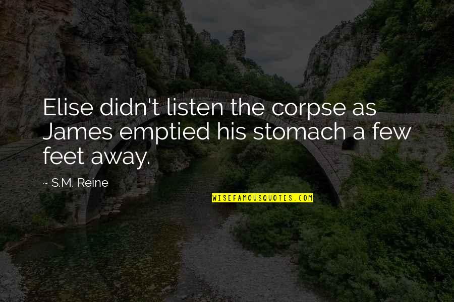 Listen Quotes By S.M. Reine: Elise didn't listen the corpse as James emptied