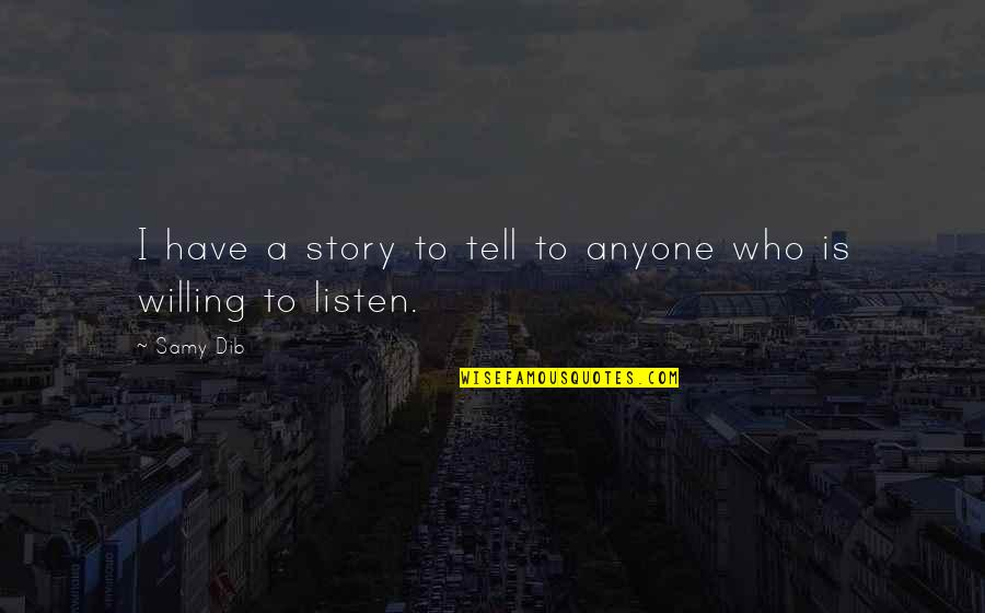 Listen Quotes By Samy Dib: I have a story to tell to anyone