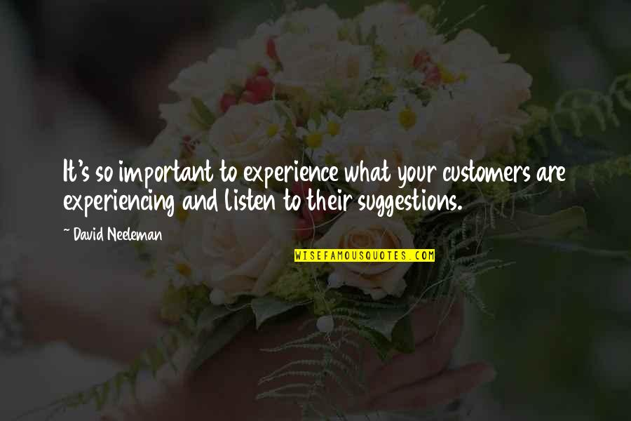 Listen To Customers Quotes By David Neeleman: It's so important to experience what your customers