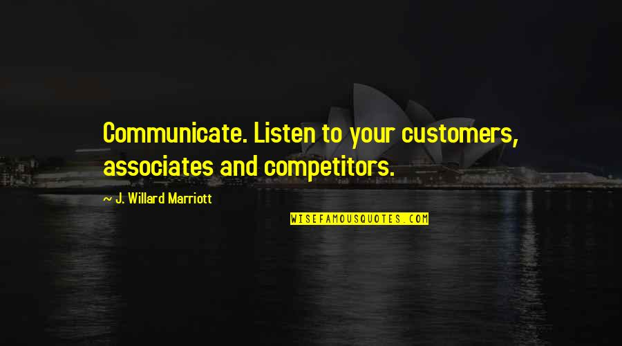 Listen To Customers Quotes By J. Willard Marriott: Communicate. Listen to your customers, associates and competitors.