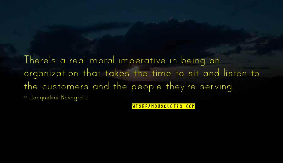 Listen To Customers Quotes By Jacqueline Novogratz: There's a real moral imperative in being an