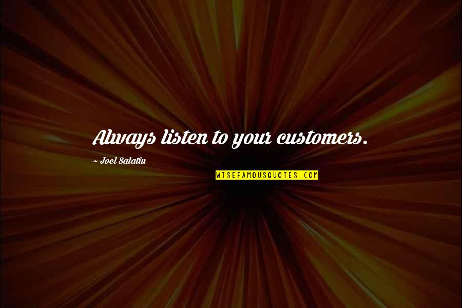 Listen To Customers Quotes By Joel Salatin: Always listen to your customers.