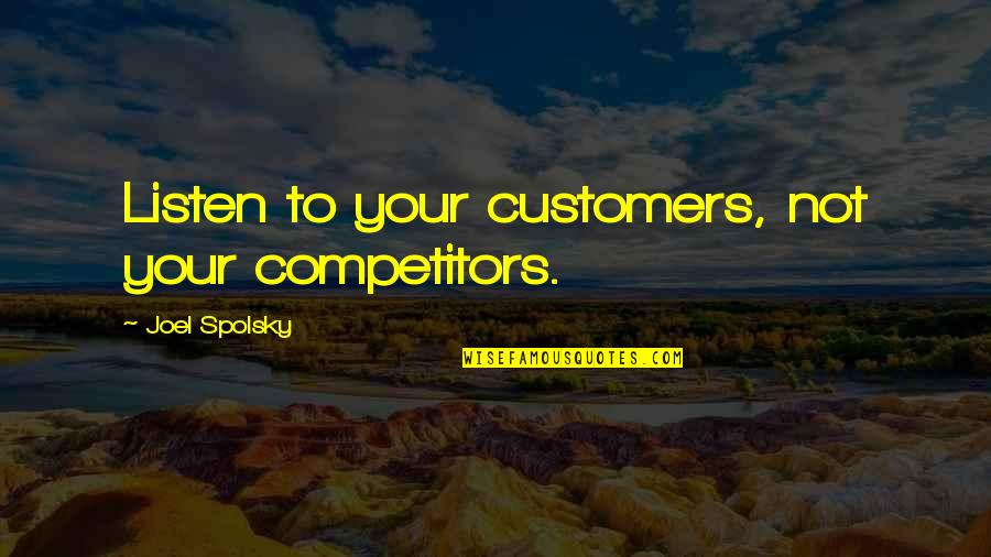 Listen To Customers Quotes By Joel Spolsky: Listen to your customers, not your competitors.