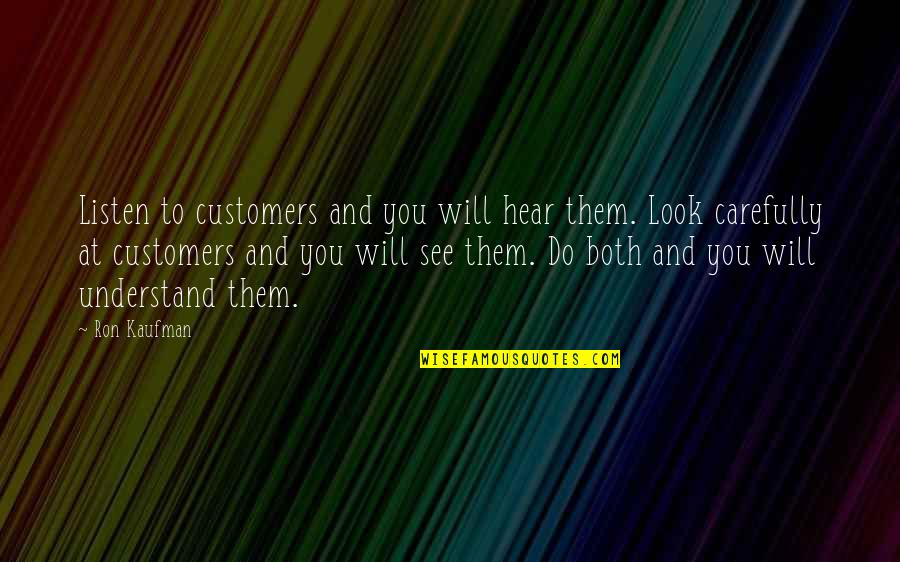 Listen To Customers Quotes By Ron Kaufman: Listen to customers and you will hear them.