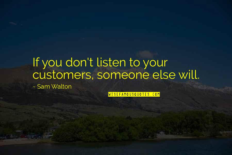 Listen To Customers Quotes By Sam Walton: If you don't listen to your customers, someone