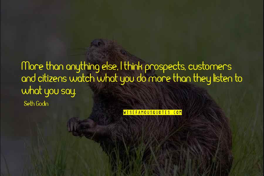 Listen To Customers Quotes By Seth Godin: More than anything else, I think prospects, customers