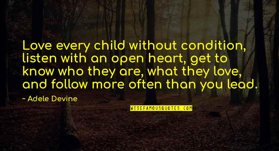 Listen To Your Child Quotes By Adele Devine: Love every child without condition, listen with an