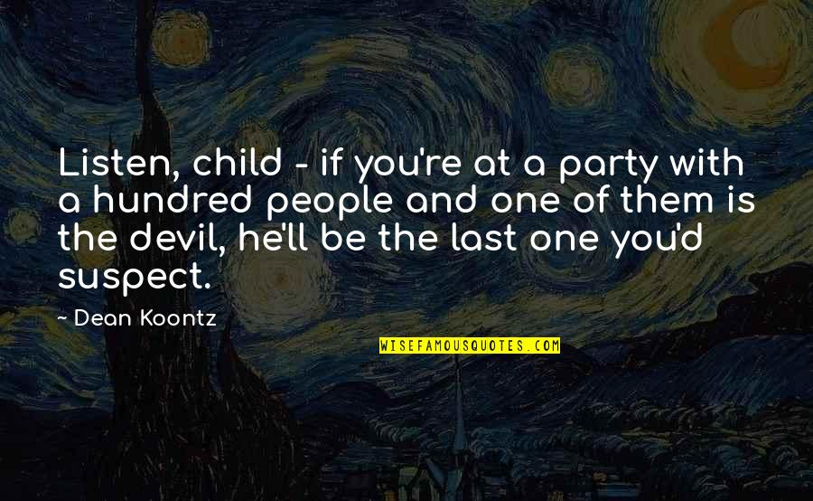 Listen To Your Child Quotes By Dean Koontz: Listen, child - if you're at a party