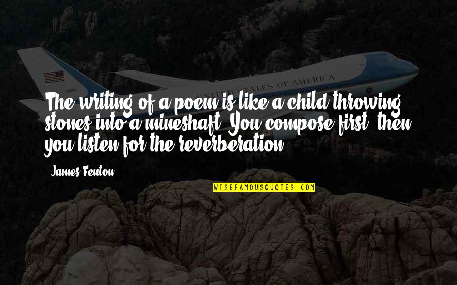 Listen To Your Child Quotes By James Fenton: The writing of a poem is like a