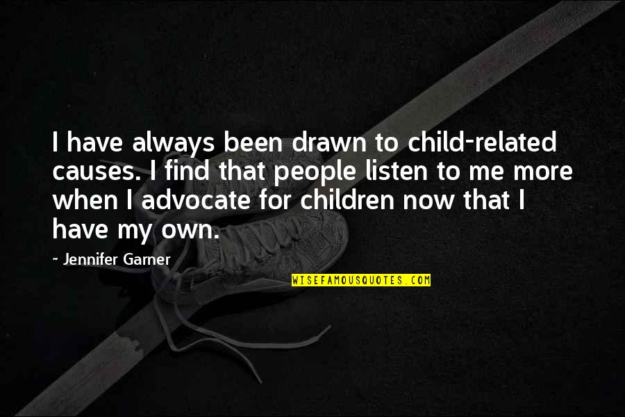 Listen To Your Child Quotes By Jennifer Garner: I have always been drawn to child-related causes.