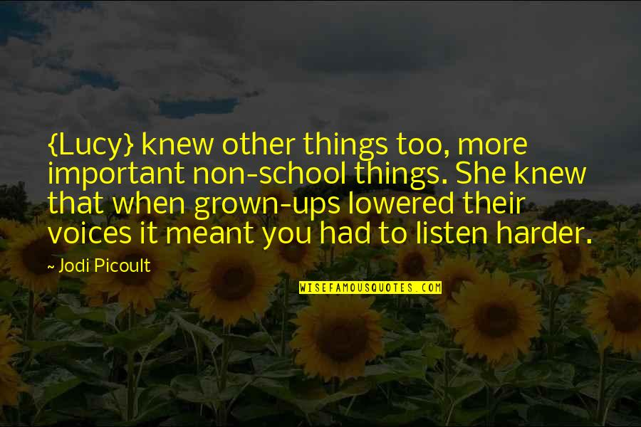 Listen To Your Child Quotes By Jodi Picoult: {Lucy} knew other things too, more important non-school