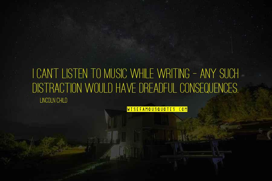 Listen To Your Child Quotes By Lincoln Child: I can't listen to music while writing -