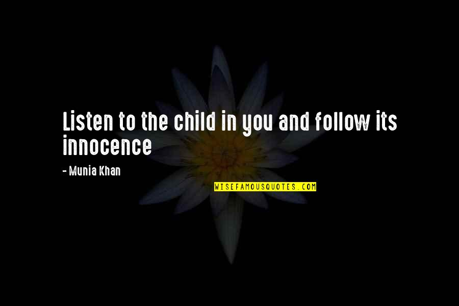 Listen To Your Child Quotes By Munia Khan: Listen to the child in you and follow