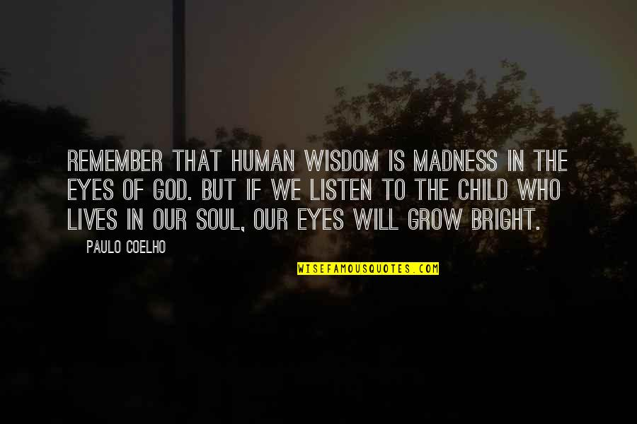 Listen To Your Child Quotes By Paulo Coelho: Remember that human wisdom is madness in the