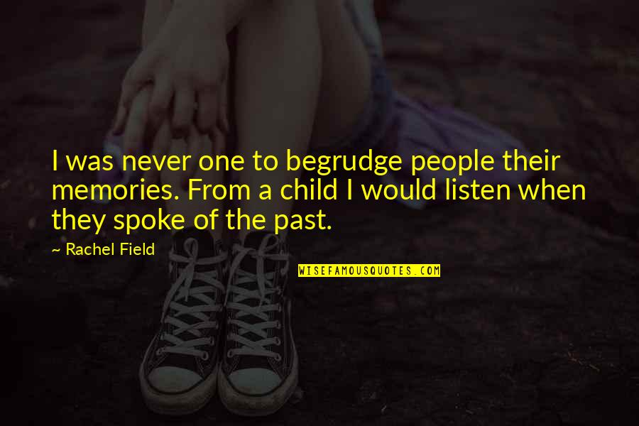 Listen To Your Child Quotes By Rachel Field: I was never one to begrudge people their