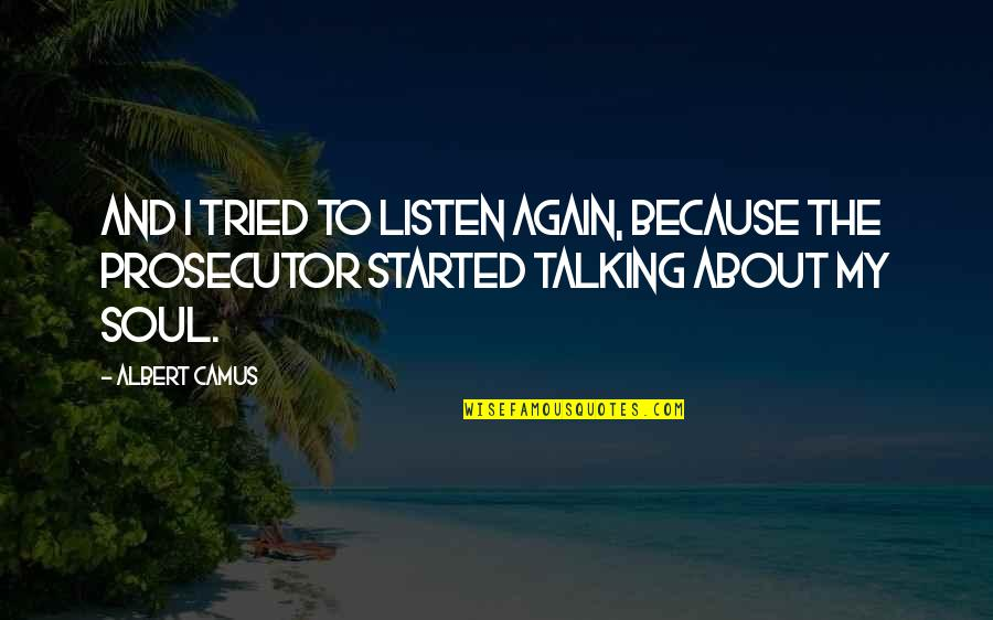 Listen To Your Soul Quotes By Albert Camus: And I tried to listen again, because the