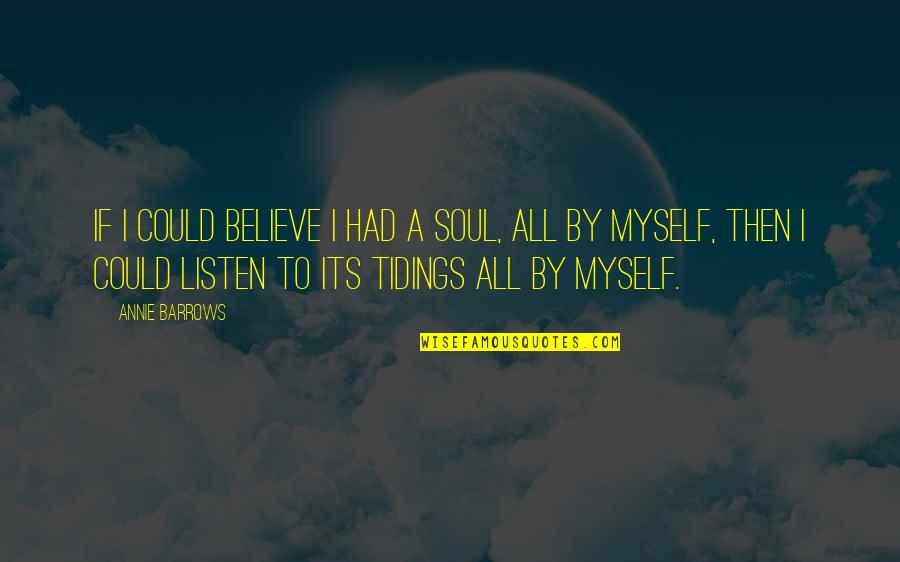 Listen To Your Soul Quotes By Annie Barrows: If I could believe I had a soul,