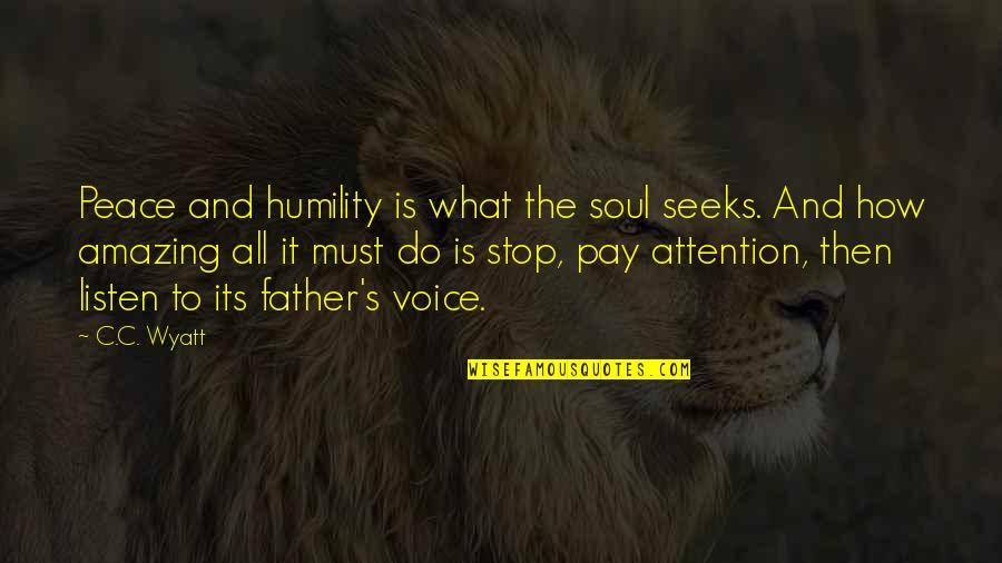 Listen To Your Soul Quotes By C.C. Wyatt: Peace and humility is what the soul seeks.