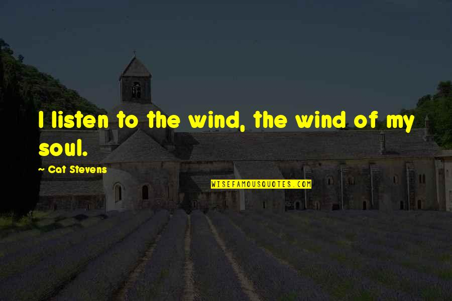 Listen To Your Soul Quotes By Cat Stevens: I listen to the wind, the wind of