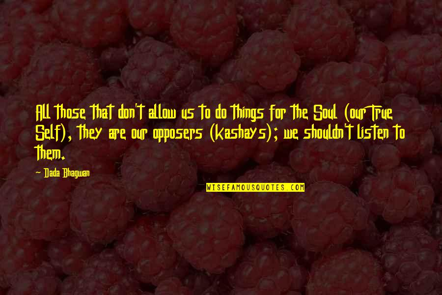 Listen To Your Soul Quotes By Dada Bhagwan: All those that don't allow us to do