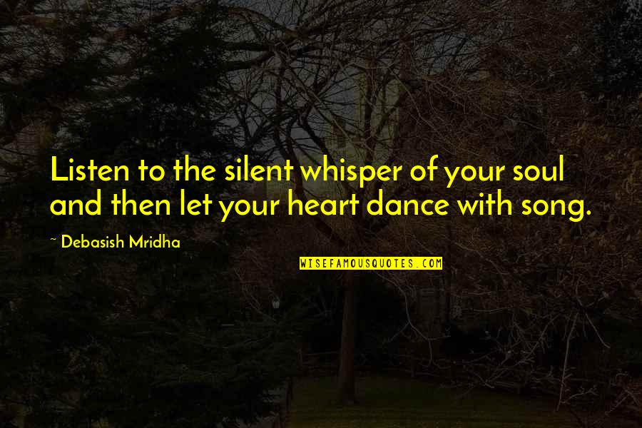 Listen To Your Soul Quotes By Debasish Mridha: Listen to the silent whisper of your soul