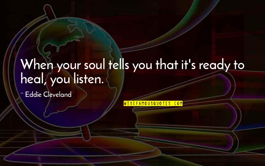 Listen To Your Soul Quotes By Eddie Cleveland: When your soul tells you that it's ready