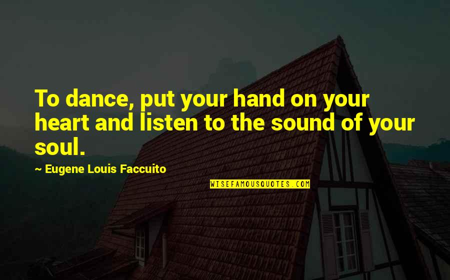 Listen To Your Soul Quotes By Eugene Louis Faccuito: To dance, put your hand on your heart