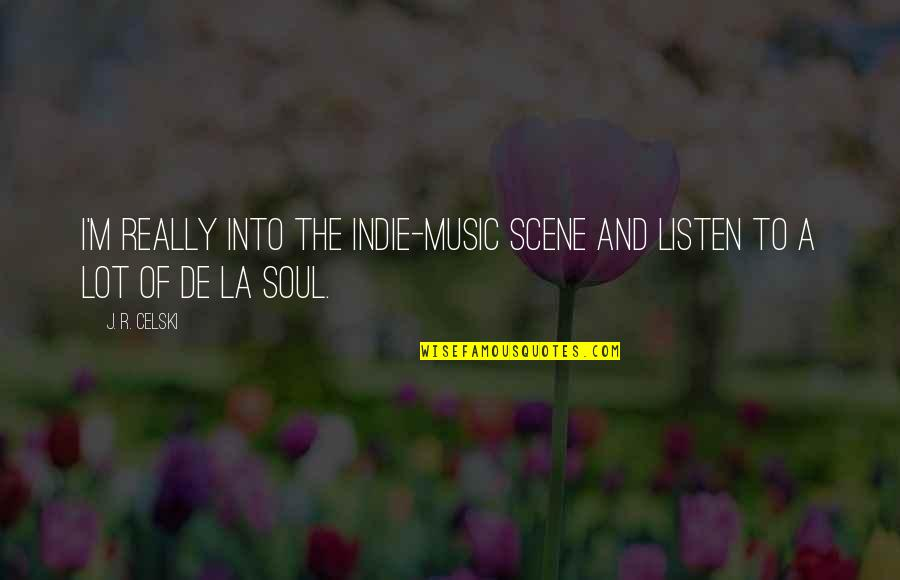 Listen To Your Soul Quotes By J. R. Celski: I'm really into the indie-music scene and listen