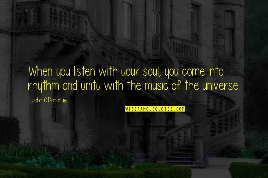 Listen To Your Soul Quotes By John O'Donohue: When you listen with your soul, you come
