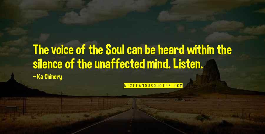 Listen To Your Soul Quotes By Ka Chinery: The voice of the Soul can be heard