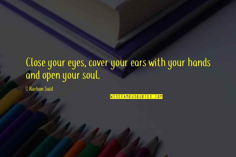 Listen To Your Soul Quotes By Kurban Said: Close your eyes, cover your ears with your