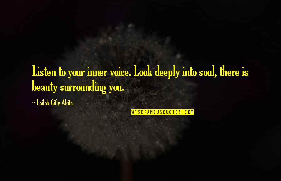 Listen To Your Soul Quotes By Lailah Gifty Akita: Listen to your inner voice. Look deeply into