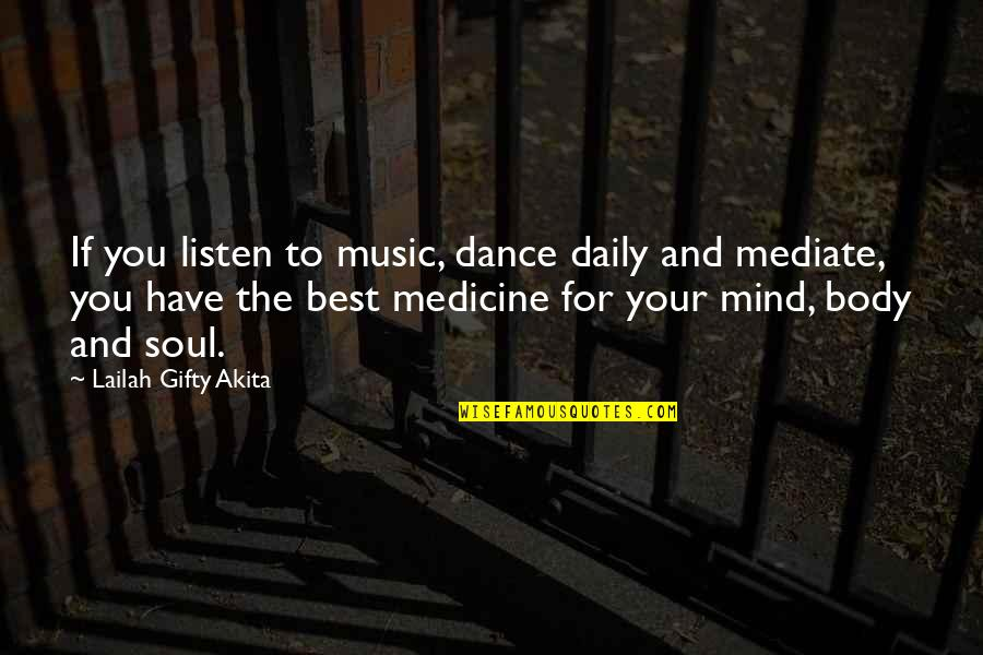 Listen To Your Soul Quotes By Lailah Gifty Akita: If you listen to music, dance daily and
