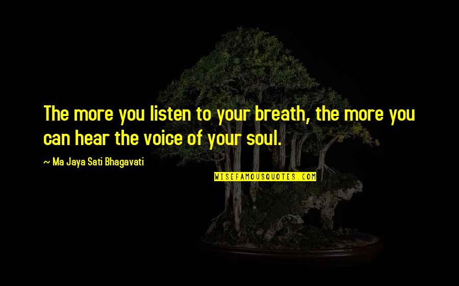 Listen To Your Soul Quotes By Ma Jaya Sati Bhagavati: The more you listen to your breath, the
