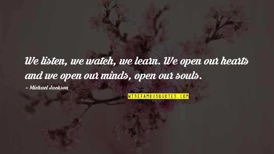 Listen To Your Soul Quotes By Michael Jackson: We listen, we watch, we learn. We open
