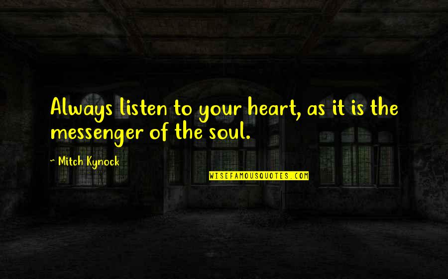 Listen To Your Soul Quotes By Mitch Kynock: Always listen to your heart, as it is