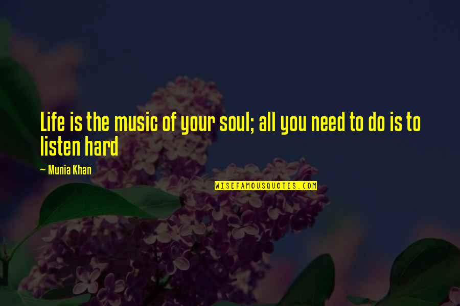 Listen To Your Soul Quotes By Munia Khan: Life is the music of your soul; all