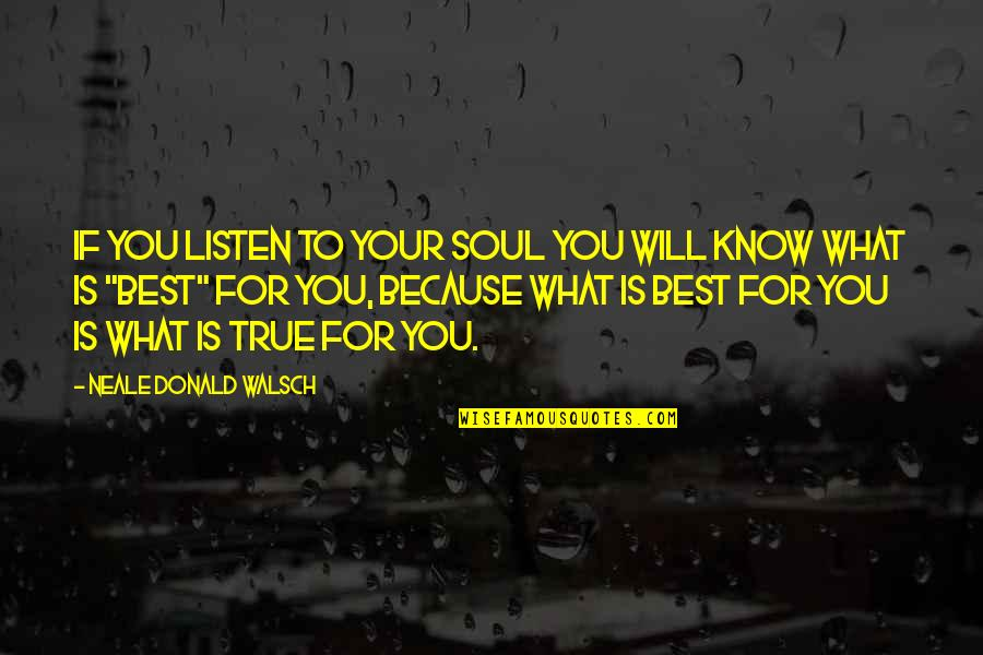 Listen To Your Soul Quotes By Neale Donald Walsch: If you listen to your soul you will