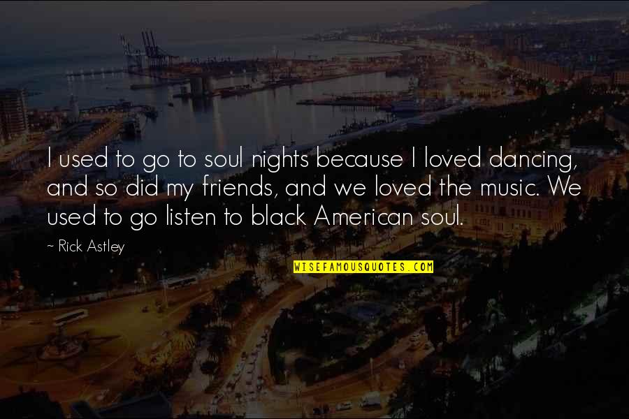 Listen To Your Soul Quotes By Rick Astley: I used to go to soul nights because