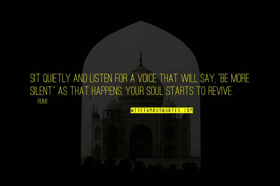 Listen To Your Soul Quotes By Rumi: Sit quietly and listen for a voice that