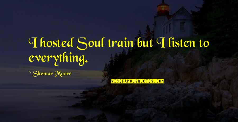Listen To Your Soul Quotes By Shemar Moore: I hosted Soul train but I listen to