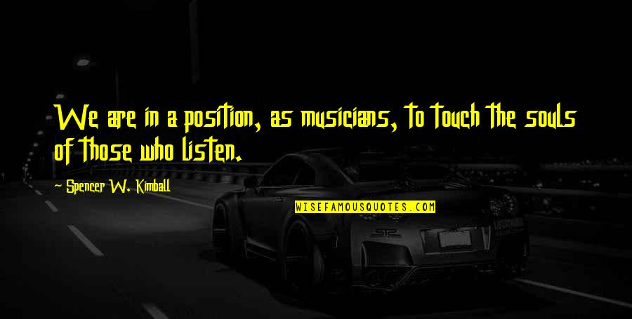 Listen To Your Soul Quotes By Spencer W. Kimball: We are in a position, as musicians, to