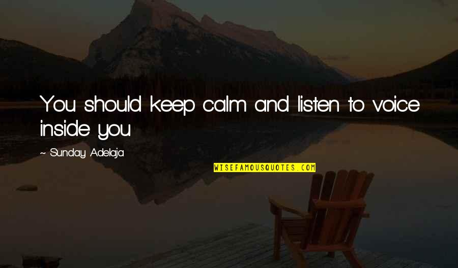 Listen To Your Soul Quotes By Sunday Adelaja: You should keep calm and listen to voice