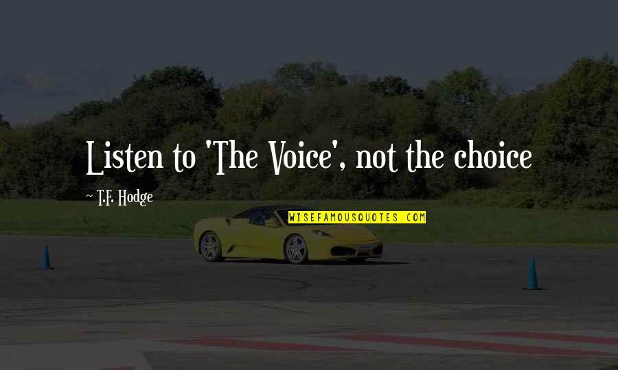 Listen To Your Soul Quotes By T.F. Hodge: Listen to 'The Voice', not the choice